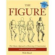 The Figure: The Classic Approach to Drawing and Construction by Reed, Walt, 9780891340973