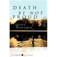 Death Be Not Proud: A Memoir by Gunther, John, 9780061230974