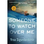 Someone to Watch Over Me A Thriller by Sigurdardottir, Yrsa; Roughton, Philip, 9781250080974