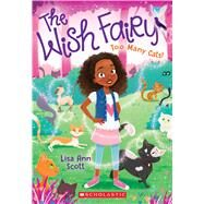 Too Many Cats! (The Wish Fairy #1) by Scott, Lisa Ann, 9781338120974