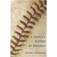 A People's History of Baseball by Nathanson, Mitchell, 9780252080975