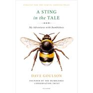 A Sting in the Tale My Adventures with Bumblebees by Goulson, Dave, 9781250070975