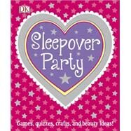 Sleepover Party by Dorling Kindersley, Inc., 9781465450975