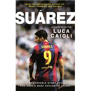 Suarez - 2016 Updated Edition The Extraordinary Story Behind Football's Most Explosive Talent by Caioli, Luca, 9781906850975