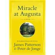Miracle at Augusta by Patterson, James; de Jonge, Peter, 9780316410977