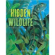 Hidden Wildlife How Animals Hide in Plain Sight by Arnosky, Jim, 9781454920977