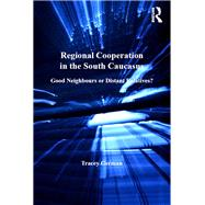 Regional Cooperation in the South Caucasus: Good Neighbours or Distant Relatives? by German,Tracey, 9781138270978