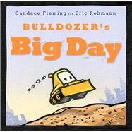 Bulldozer's Big Day by Fleming, Candace; Rohmann, Eric, 9781481400978