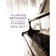 The United Methodist Music & Worship Planner 2016-2017 by Bone, David L.; Scifres, Mary J., 9781501810978