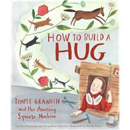 How to Build a Hug by Guglielmo, Amy; Tourville, Jacqueline; Potter, Giselle, 9781534410978