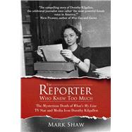 The Reporter Who Knew Too Much by Shaw, Mark, 9781682610978