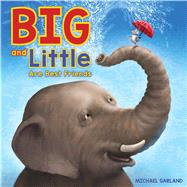Big and Little Are Best Friends A Story of Two Friends by Garland, Michael, 9780545870979