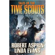 Tales of the Time Scouts by Asprin, Robert; Evans, Linda, 9781476780979