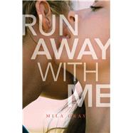Run Away With Me by Gray, Mila, 9781481490979