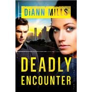 Deadly Encounter by Mills, DiAnn, 9781496410979