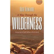 A Way Through the Wilderness: Growing in Faith When Life Is Hard by Renfroe, Rob, 9781501800979