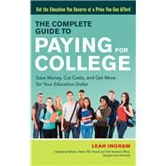 The Complete Guide to Paying for College by Ingram, Leah; Behre, William J., 9781632650979