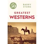 The 50 Greatest Westerns by Stone, Barry, 9781785780981