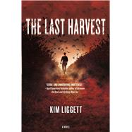 The Last Harvest by Liggett, Kim, 9780765380982