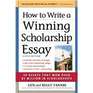 How to Write a Winning Scholarship Essay 30 Essays That Won Over $3 Million in Scholarships by Tanabe, Gen; Tanabe, Kelly, 9781617600982