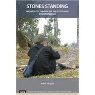 Stones Standing: Archaeology, Colonialism, and Ecotourism in Northern Laos by KSllTn,Anna, 9781629580982