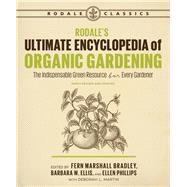 Rodale's Ultimate Encyclopedia of Organic Gardening by MARTIN, DEBORAH L.BRADLEY, FERN MARSHALL, 9781635650983