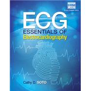 ECG Essentials of Electrocardiography by Soto, Cathy, 9781285180984