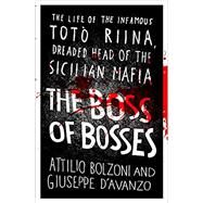 The Boss of Bosses by Bolzoni, Attilio; D'Avanzo, Giuseppe, 9781409160984