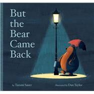 But the Bear Came Back by Sauer, Tammi; Taylor, Dan, 9781454920984