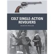 Colt Single-action Revolvers by Pegler, Martin; Stacey, Mark; Gilliland, Alan, 9781472810984