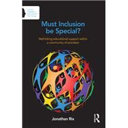 Must Inclusion be Special?: Rethinking educational support within a community of provision by Rix; Jonathan, 9780415710985