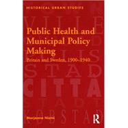 Public Health and Municipal Policy Making: Britain and Sweden, 1900û1940 by Niemi,Marjaana, 9781138270985