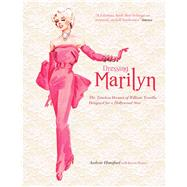 Dressing Marilyn How a Hollywood Icon was Styled by William Travilla by Hansford, Andrew; Homer, Karen, 9781847960986