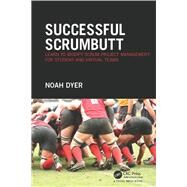 Successful ScrumButt: Learn to Modify Scrum Project Management for Student and Virtual Teams by Dyer; Noah, 9781138930988