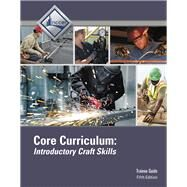 Core Curriculum Trainee Guide, 5/e by NCCER, 9780134130989