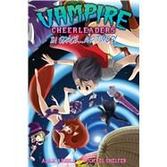 Vampire Cheerleaders in Space...and Time?! by Arnold, Adam; Shelfer, Michael, 9781626920989