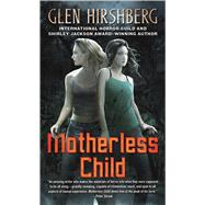 Motherless Child by Hirshberg, Glen, 9780765370990