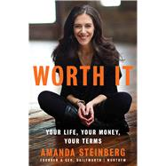 Worth It Your Life, Your Money, Your Terms by Steinberg, Amanda, 9781501140990