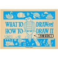 What to Draw and How to Draw It for Kids by Pepper, Charlotte, 9781438010991