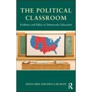 The Political Classroom: Evidence and Ethics in Democratic Education by Hess; Diana E., 9780415880992