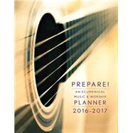 Prepare! 2016-2017: An Ecumenical Music & Worship Planner by Bone, David L.; Scifres, Mary J., 9781501810992