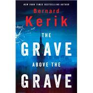 The Grave Above the Grave by Kerik, Bernard, 9781630060992