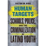 Human Targets by Rios, Victor M.; Vigil, James Diego, 9780226090993