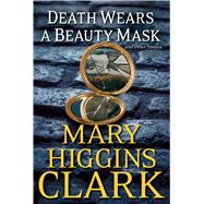 Death Wears a Beauty Mask and Other Stories by Clark, Mary Higgins, 9781501110993