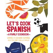 Let's Cook Spanish, A Family Cookbook by Llamas, Gabriela, 9781631590993