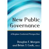 New Public Governance: A Regime-Centered Perspective by Morgan; Douglas, 9780765640994