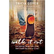 Walk It Out The Radical Result of Living God's Word One Step at a Time by Goyer, Tricia, 9781434710994
