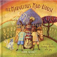 The Marvelous Mud House A story of finding fullness and joy by Graney, April; Massari, Alida, 9781462740994