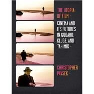 The Utopia of Film by Pavsek, Christopher, 9780231160995