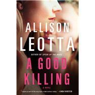 A Good Killing A Novel by Leotta, Allison, 9781476760995